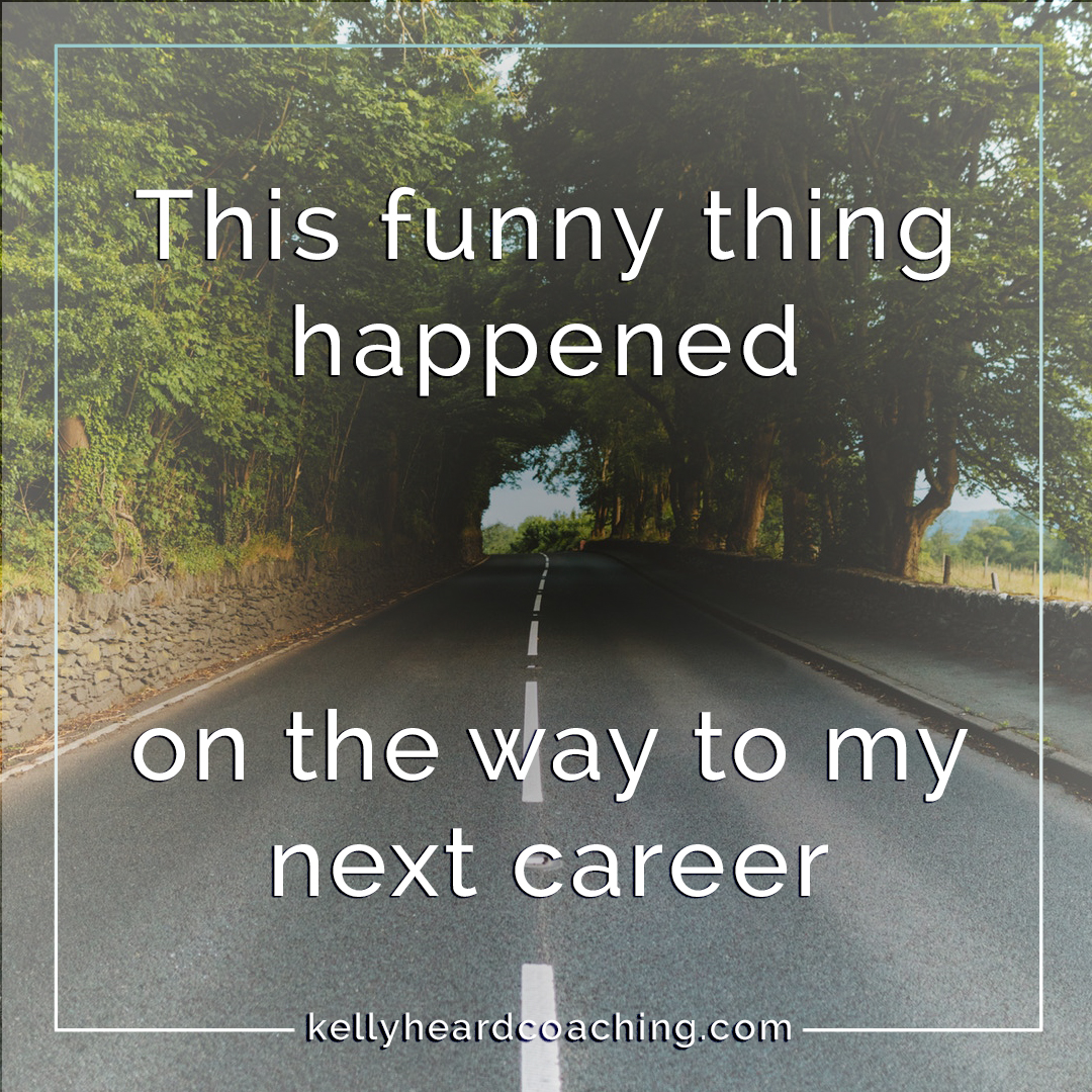 👠 This Funny Thing Happened on the Way to My Next Career