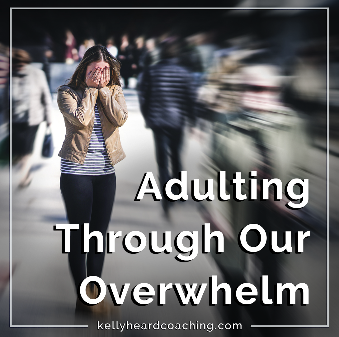 Adulting Through Our Overwhelm