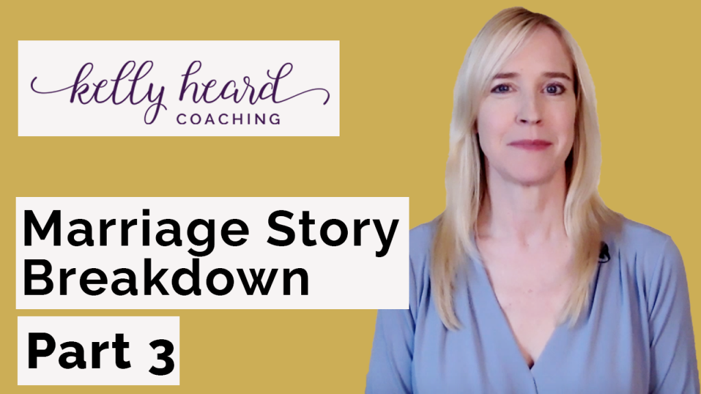 Marriage Story life coach breakdown Part 3 Kelly Heard Coaching